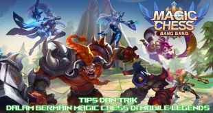 Tips Dan Trik Dalam Bermain Magic Chess Di Mobile Legends